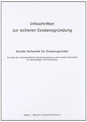 Infoschriften zur sicheren Existenzgründung - Soziale Sicherheit für Existenzgründer: Konzept der nebenberuflichen Existenzgründung und sozialen Sicherheit für Beschäftigte und Arbeitslose