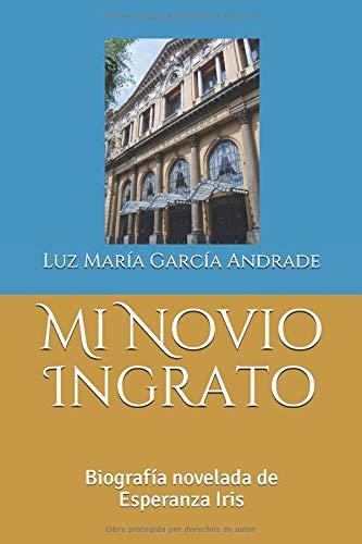 Mi Novio Ingrato: Biografía novelada de Esperanza Iris