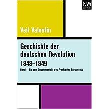 Geschichte der deutschen Revolution 1848–1849: Band 1: Bis zum Zusammentritt des Frankfurter Parlaments