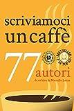 scriviamoci un caffè: 77 autori da un idea di Marcello Lanza