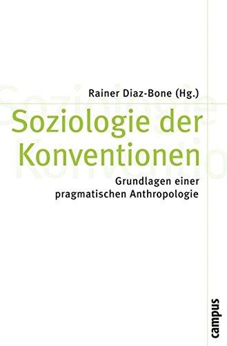 Soziologie der Konventionen: Grundlagen einer pragmatischen Anthropologie (Theorie und Gesellschaft)