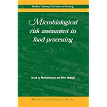 Microbiological Risk Assessment in Food Processing (Woodhead Publishing Series in Food Science, Technology and Nutrition)
