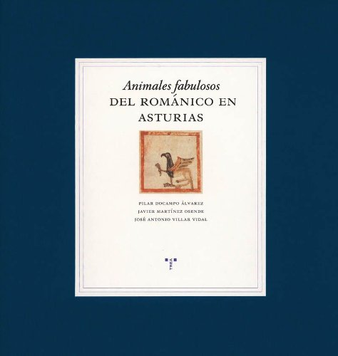 Animales fabulosos del románico asturiano (Libros singulares)
