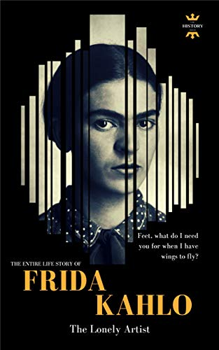 FRIDA KAHLO: The Lonely Artist. The Entire Life Story. Biography ...