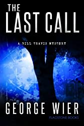 The Last Call: A Bill Travis Mystery by George Wier (2012-10-29)