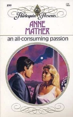 An All Consuming Passion (Harlequin Presents) by Anne Mather (1986-07-05)