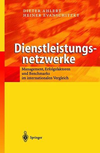 Dienstleistungsnetzwerke: Management, Erfolgsfaktoren und Benchmarks im internationalen Vergleich (German Edition)