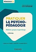 Pratiquer la psychopédagogie - 2e éd. - Médiation, groupes et apprentissage de Serge Boimare