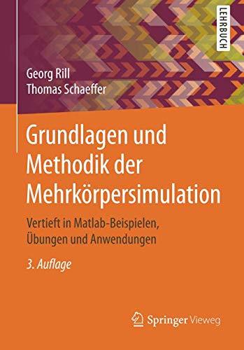 Grundlagen und Methodik der Mehrkörpersimulation: Vertieft in Matlab-Beispielen, Übungen und Anwendungen