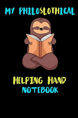 My Philoslothical Helping Hand Notebook: Blank Lined Notebook Journal Gift Idea For (Lazy) Sloth Spirit Animal Lovers (Koozie Hand)