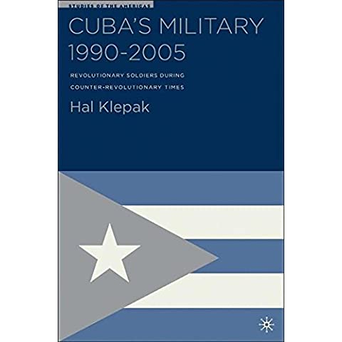 Cuba's Military 1990-2005: Revolutionary Soldiers During Counter-Revolutionary Times (Studies of the Americas) by H. Klepak (2005-10-21)