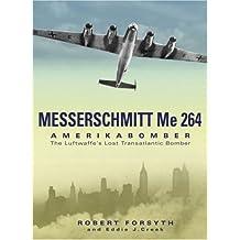 Messerschmitt Me264: Amerikabomber: the Luftwaffe's Lost Strategic Bomber