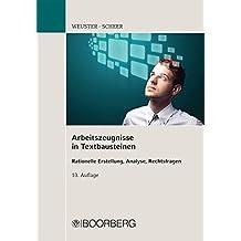 Arbeitszeugnisse in Textbausteinen: Rationelle Erstellung, Analyse, Rechtsfragen