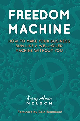 Freedom Machine: How To Make Your Business Run Like A Well-Oiled Machine Without You (English Edition)
