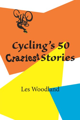 Cycling's 50 Craziest Stories (English Edition)