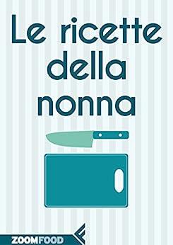 Le ricette della Nonna (Zoom food) von [V.V., A.A.]