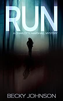 Run (Charlotte Marshall Mysteries Book 1) by [Johnson, Becky]