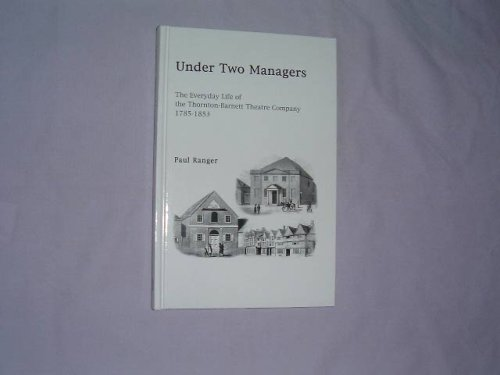 Under Two Managers: The Everyday Life of the Thornton-Barnet Theatre Company, 1785-1853