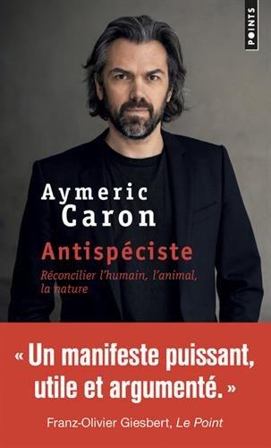 Antispéciste - Réconcilier l'humain, l'animal, la nature par Aymeric Caron