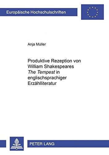Produktive Rezeption von William Shakespeares «The Tempest» in englischsprachiger Erzählliteratur (Europäische Hochschulschriften / European ... Universitaires Européennes, Band 362)