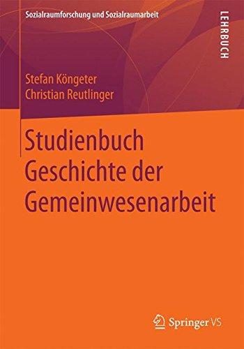 Studienbuch Geschichte der Gemeinwesenarbeit (Sozialraumforschung und Sozialraumarbeit, Band 17)
