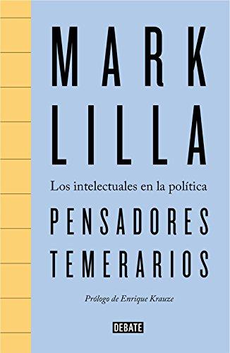 Pensadores temerarios : los intelectuales en la política