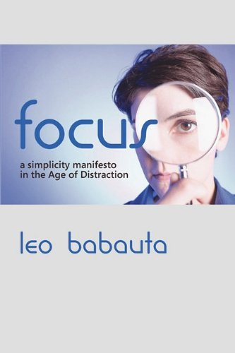Focus: A Simplicity Manifesto in the Age of Distraction by Leo Babauta (2010-11-23)