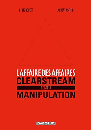 L'affaire des affaires - Tome 3 - Clearstream manipulation (Affaire des affaires (L')) par Denis Robert