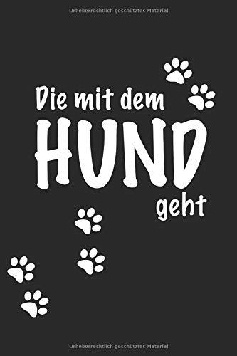 Die Mit Dem Hund Geht: Notizbuch Planer Tagebuch Schreibheft Notizblock - Geschenk für Hundehalterinnen, Hunde Fans, Frauchen. Hund Liebe Haustier  (15,2 x 22.9 cm, 6