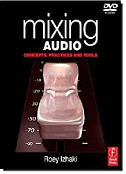Mixing Audio: Concepts, Practices and Tools by Roey Izhaki (2007-12-07)