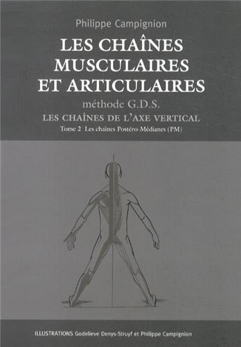 Les chaînes musculaires et articulaires Méthode GDS : Les chaînes de l'axe vertical Tome 2, Les chaînes postéro-médianes par Philippe Campignion