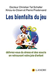 Les bienfaits du jeu : Délivrez-vous du stress et des soucis en retrouvant votre joie d'enfant