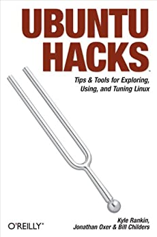 Ubuntu Hacks: Tips & Tools for Exploring, Using, and Tuning Linux by [Oxer, Jonathan, Rankin, Kyle, Childers, Bill]