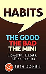HABITS: The Good The Bad The Mini - Powerful Habits, Killer Results (Complete Collection with 30+Bonus Books) (English Edition)