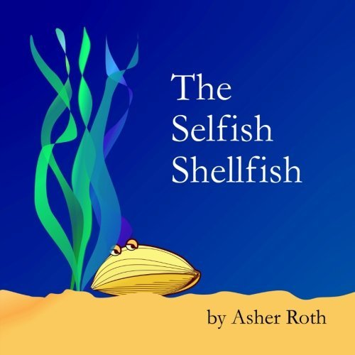 The Selfish Shellfish by Asher Roth (2014-12-10)