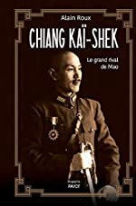Chiang Kaï-shek - Le grand rival de Mao d'Alain Roux