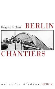 Berlin chantiers par Régine Robin