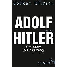 Adolf Hitler. Biographie, Bd. 1: Die Jahre des Aufstiegs 1889 - 1939