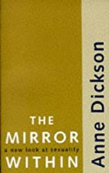 The Mirror Within: A New Look At Sexuality by Anne Dickson ( 1985 ) Paperback