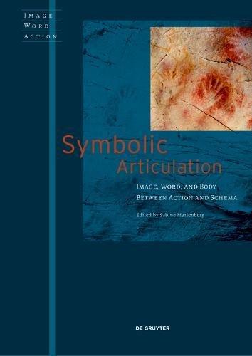 Symbolic Articulation: Image, Word, and Body between Action and Schema (Image Word Action / Bild Wort Aktion / Imago Sermo Actio, Band 4) (Ein Wort Vier Bilder)