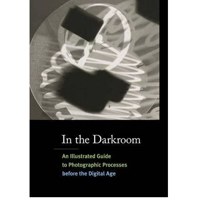 [(In the Darkroom: An Illustrated Guide to Photographic Processes Before the Digital Age )] [Author: Sarah Kennel] [Apr-2010]