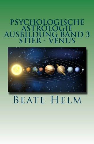 Psychologische Astrologie - Ausbildung Band 3 - Stier - Venus: Besitz - Sicherheit - Genuss - Finanzen