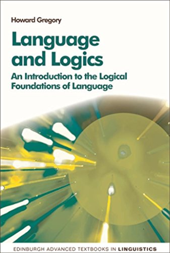 Language and Logics: An Introduction to the Logical Foundations of Language (Edinburgh Advanced Textbooks in Linguistics) (English Edition)