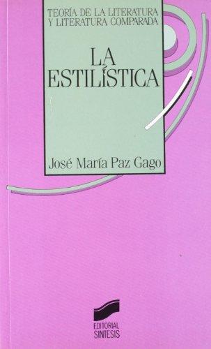 Estilistica, La (Teoría de la literatura y literatura comparada) por Jose Maria Paz Gago