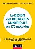 Le design des interfaces numériques en 170 mots-clés - Des interactions Homme-Machine au design interactif