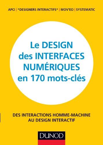 Le design des interfaces numériques en 170 mots-clés : Des interactions Homme-Machine au design interactif (Hors Collection)