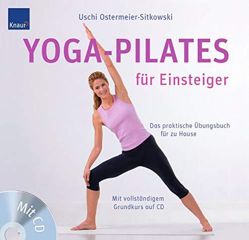 Yoga-Pilates für Einsteiger: Das praktische Übungsbuch für zu Hause Mit vollständigem Grundkurs auf CD