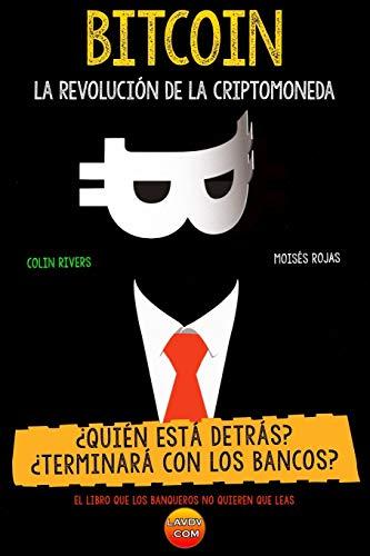 BITCOIN La Revolución de la Criptomoneda: ¿Quien está detrás?¿Terminará con los bancos?...