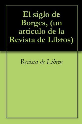 El siglo de Borges, (un articulo de la Revista de Libros)