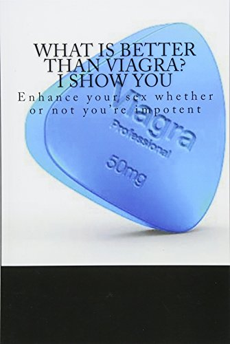 What is better than Viagra? I Show You: Enhance your sex, Whether or not you're impotent [Booklet]